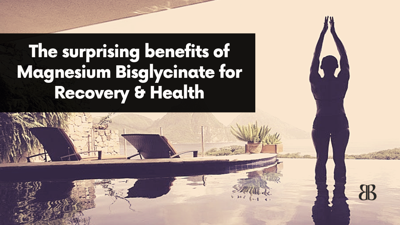 The Surprising Benefits of Magnesium Bisglycinate for Recovery and Health